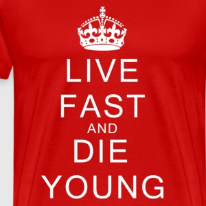 Live fast and die young - Men's Premium T-Shirt