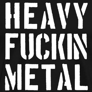 Heavy fuckin Metal - Men's Premium T-Shirt
