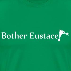 Bother Eustace! (Dark Shirts)