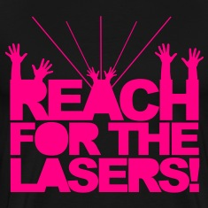 Reach for the Lasers T-Shirts