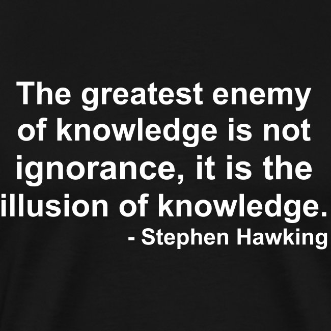 Men's - The enemy of knowledge - Hawking quote