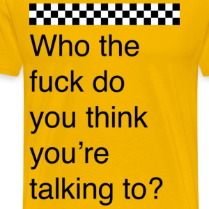Who the fuck do you think you're talking to? - Men's Premium T-Shirt