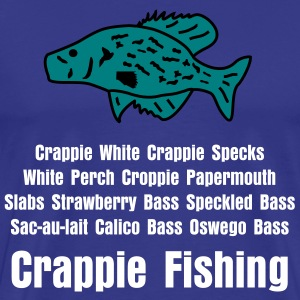 Crappie White Crappie Specks White Perch Croppie Papermouth Slabs Strawberry Bass Speckled Bass Sac-au-lait Calico Bass Oswego Bass - Men's Premium T-Shirt