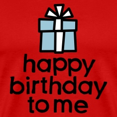 Happy birthday to me T-Shirts