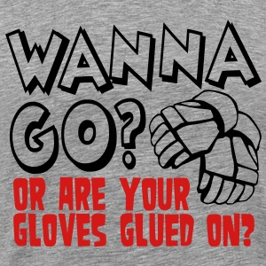 Wanna Go? Or Are Your Gloves Glued On? T-Shirts - Men's Premium T-Shirt
