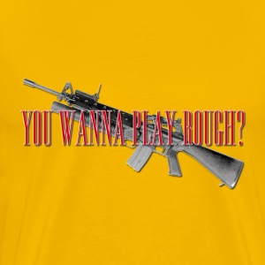 You Wanna Play Rough? T-Shirts - Men's Premium T-Shirt