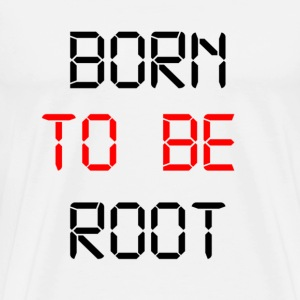 Born To Be Root T-Shirts - Men's Premium T-Shirt