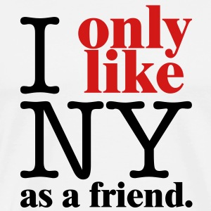 I Only Like NY as a friend T-Shirts - Men's Premium T-Shirt