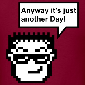 Anyway, it's just another Day! T-Shirts - Men's T-Shirt
