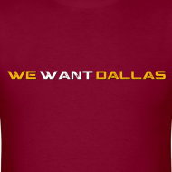 Design ~ We Want Dallas 2011 T