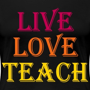 live_love_teach Plus Size - Women's Premium T-Shirt