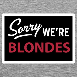 sorry we are blondes T-Shirts - Men's Premium T-Shirt