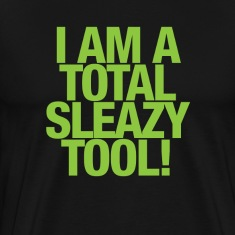 I am a total sleazy tool! T-Shirts