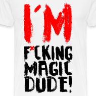 Design ~ I'M F*CKING MAGIC DUDE
