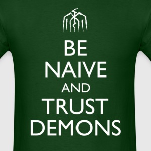 Be Naive and Trust Demons T-Shirts - Men's T-Shirt