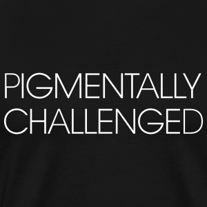 Pigmentally Challenged (I'm not white) T-Shirts - Men's Premium T-Shirt