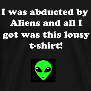 I was abducted by aliens and all i got was this lousy t-shirt - Men's Premium T-Shirt