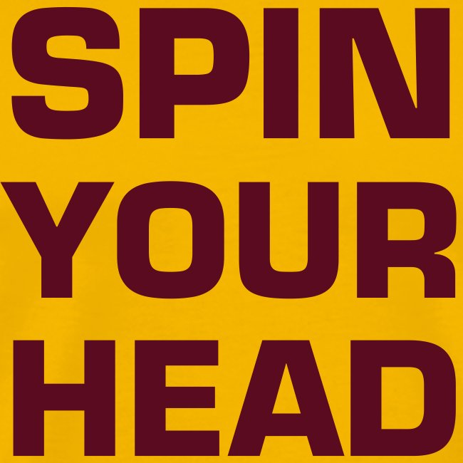 SPIN YOUR HEAD