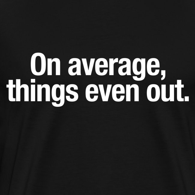 On average, things even out