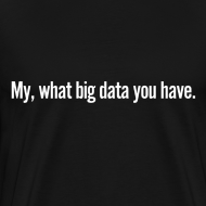 Design ~ My, what big data you have