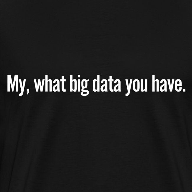 My, what big data you have