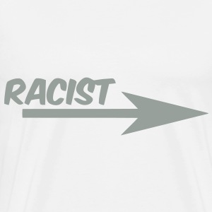 Racist T-Shirts - Men's Premium T-Shirt