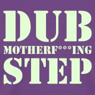 Design ~ Dub Motherf+++ing STep Glow in the Dark T