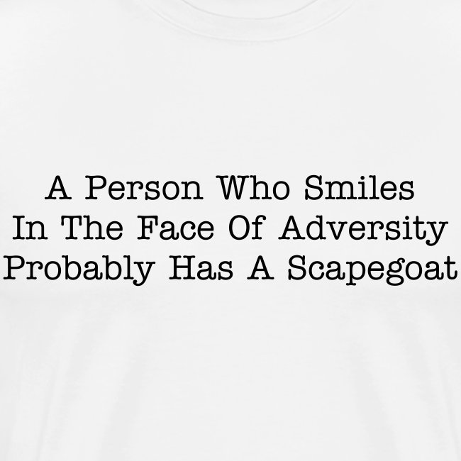 A Person Who Smiles in The Face of Adversity Probably Has a Scapegoat