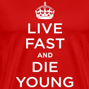 Live Fast and Die Young T-Shirts - Men's Premium T-Shirt