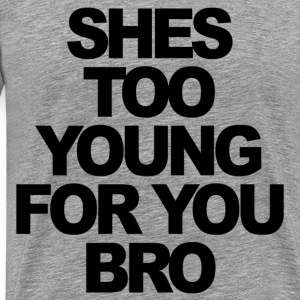 She's Too Young For You Bro Jersey Shore T-Shirts - stayflyclothing.com - Men's Premium T-Shirt