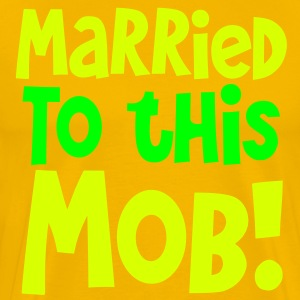MARRIED TO THIS MOB! funny shirt for new husbands and wives T-Shirts - Men's Premium T-Shirt