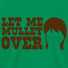 LET ME MULLET OVER hair style satire T-Shirts
