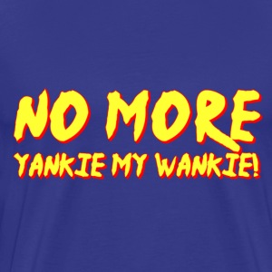 No More Yankie My Wankie - Men's Premium T-Shirt