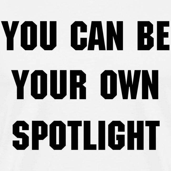 You Can Be Your Own Spotlight
