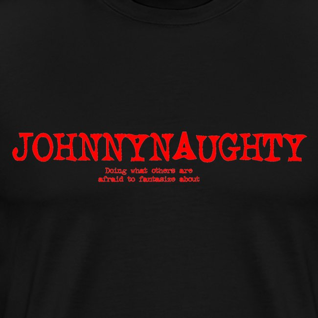 JohnnyNaughty Doing what others are afriad to fantasize about Print Shirt