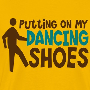 PUTTING ON MY DANCING SHOES man dance humor T-Shirts - Men's Premium T-Shirt