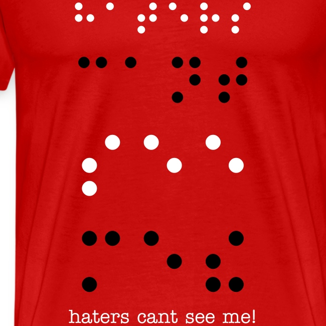 Haters Cant See Me (in Braille)