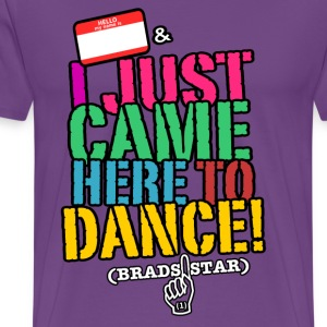 GUYS I Just Came Here To Dance NameTag Tee - Men's Premium T-Shirt
