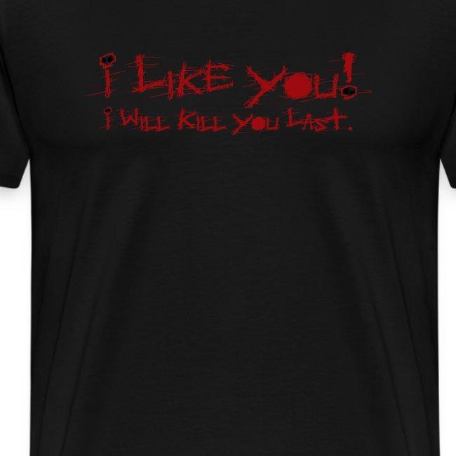 I Like You!  I Will Kill You Last.