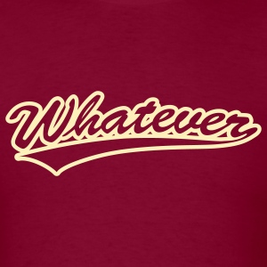 whatever [1 color] T-Shirts - Men's T-Shirt