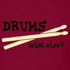 Drums, what else? T-Shirts