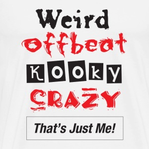 Weird Offbeat Kooky Crazy. That's Just Me! - Men's Premium T-Shirt