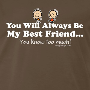 My Best Friend Knows - Men's Premium T-Shirt