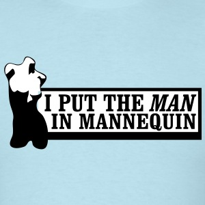 I put the man in mannequin T-Shirts - Men's T-Shirt