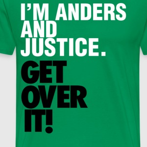 I'm Anders and Justice. GET OVER IT. T-Shirts - Men's Premium T-Shirt