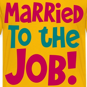 MARRIED TO THE JOB - good for singles who work all hours! Kids' Shirts - Kids' Premium T-Shirt