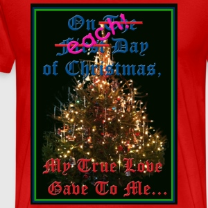 On Each Day of Christmas, My True Love Gave to Me... 99 Bottles of Beer!!! - Men's Premium T-Shirt
