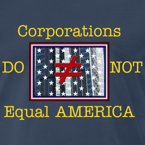 Corporations DO NOT Equal AMERICA - Men's Premium T-Shirt