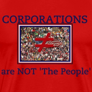 Corporations Are NOT 'The People' - Men's Premium T-Shirt