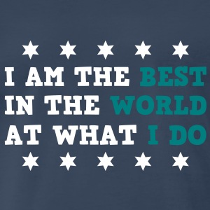 I Am The Best In The World At What I Do Men's T-shirts - Men's Premium T-Shirt